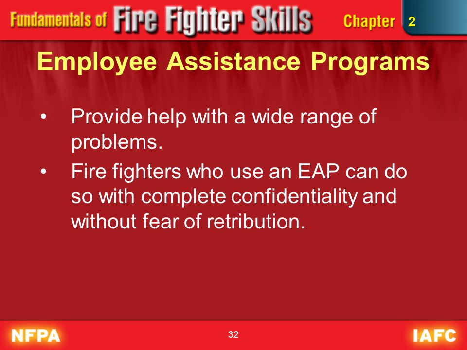 32 Employee Assistance Programs Provide help with a wide range of problems. Fire fighters who use an EAP can do so with complete confidentiality and w