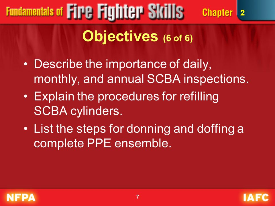 7 Objectives (6 of 6) Describe the importance of daily, monthly, and annual SCBA inspections. Explain the procedures for refilling SCBA cylinders. Lis