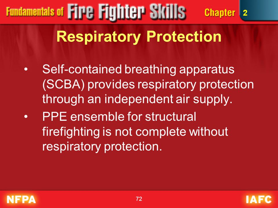 72 Respiratory Protection Self-contained breathing apparatus (SCBA) provides respiratory protection through an independent air supply. PPE ensemble fo