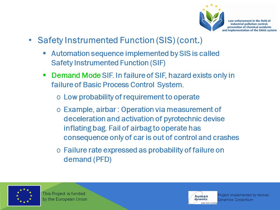 This Project is funded by the European Union Project implemented by Human Dynamics Consortium Safety Instrumented Function (SIS) (cont.)  Automation