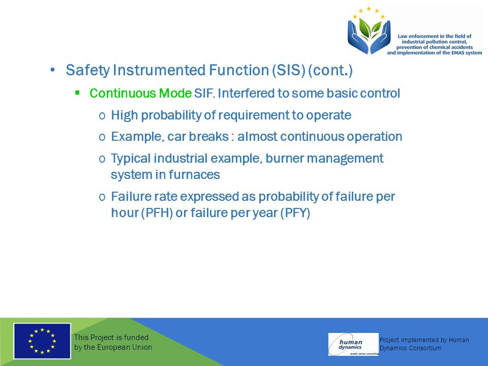 This Project is funded by the European Union Project implemented by Human Dynamics Consortium Safety Instrumented Function (SIS) (cont.)  Continuous