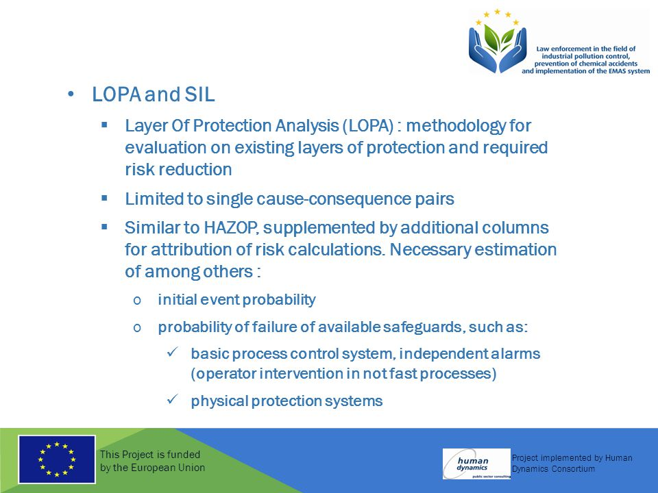 This Project is funded by the European Union Project implemented by Human Dynamics Consortium LOPA and SIL  Layer Of Protection Analysis (LOPA) : met