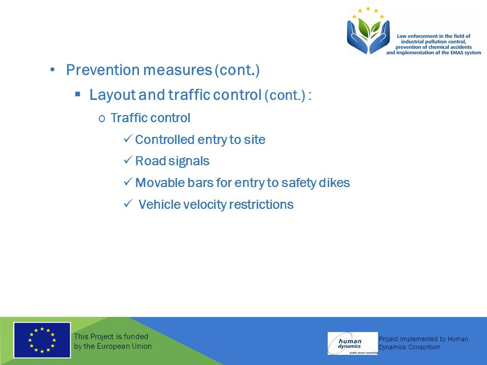 This Project is funded by the European Union Project implemented by Human Dynamics Consortium Prevention measures (cont.)  Layout and traffic control