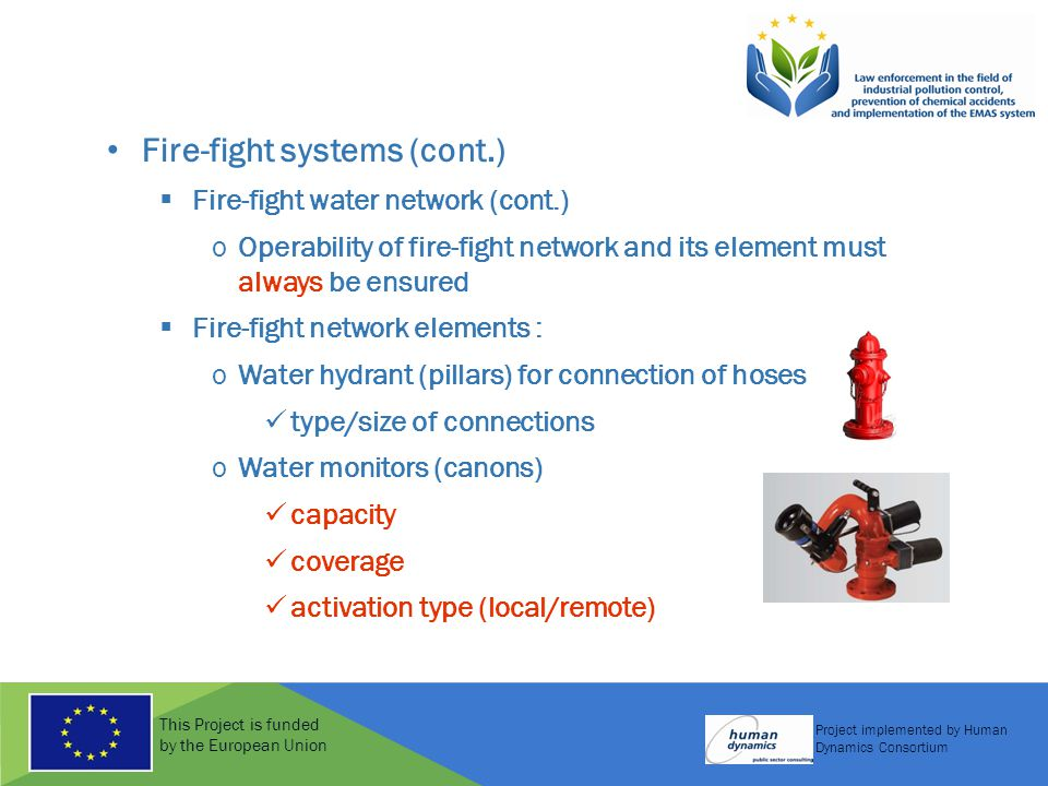 This Project is funded by the European Union Project implemented by Human Dynamics Consortium Fire-fight systems (cont.)  Fire-fight water network (c