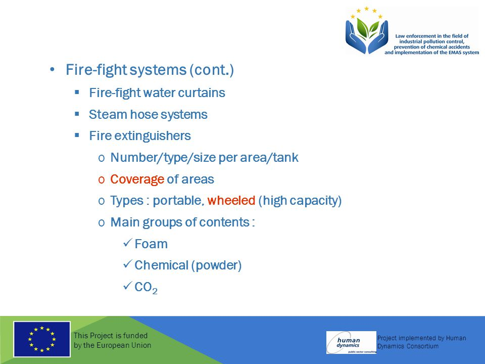 This Project is funded by the European Union Project implemented by Human Dynamics Consortium Fire-fight systems (cont.)  Fire-fight water curtains 
