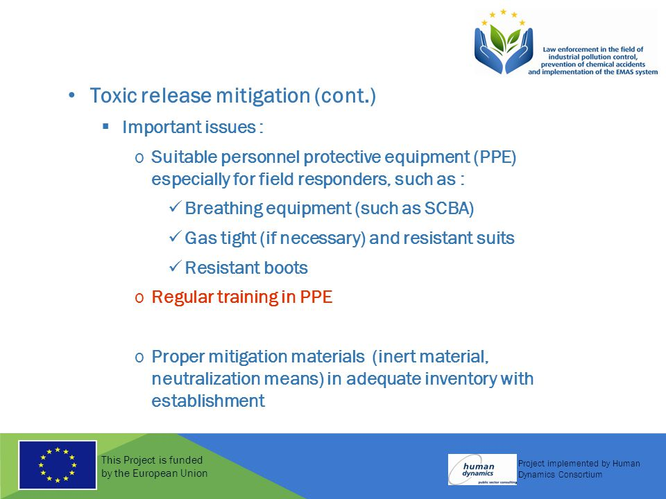 This Project is funded by the European Union Project implemented by Human Dynamics Consortium Toxic release mitigation (cont.)  Important issues : oS