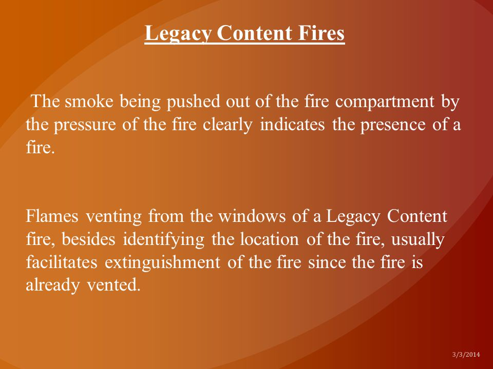 3/3/2014 The smoke being pushed out of the fire compartment by the pressure of the fire clearly indicates the presence of a fire. Flames venting from
