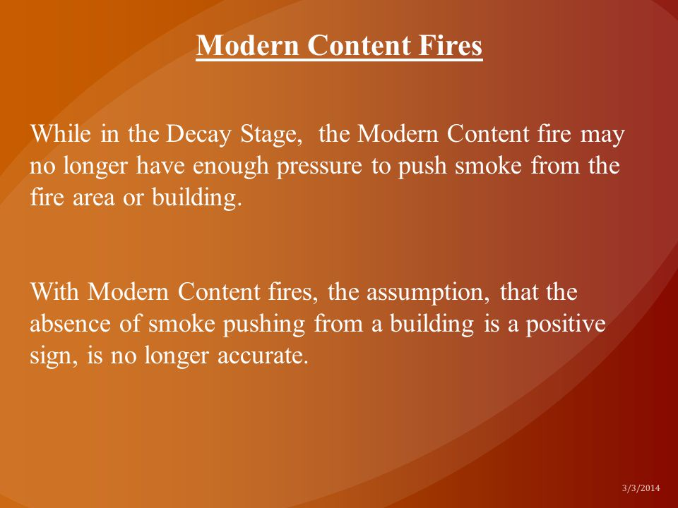 Modern Content Fires 3/3/2014 While in the Decay Stage, the Modern Content fire may no longer have enough pressure to push smoke from the fire area or