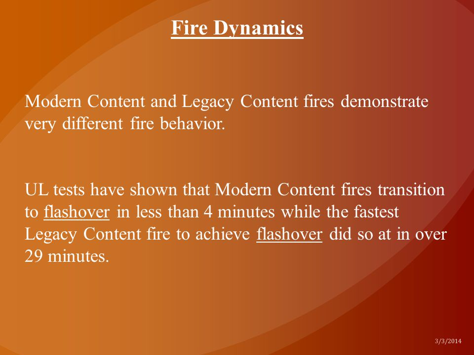 Modern Content and Legacy Content fires demonstrate very different fire behavior. UL tests have shown that Modern Content fires transition to flashove