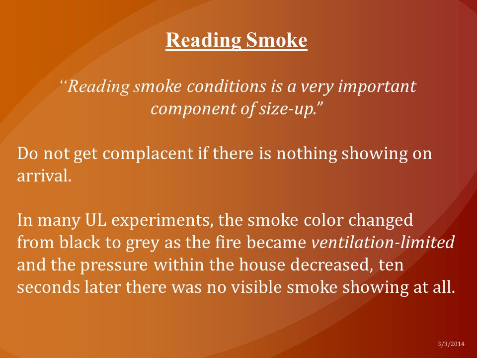 """Reading Smoke """"Reading s moke conditions is a very important component of size-up."""" Do not get complacent if there is nothing showing on arrival. In m"""