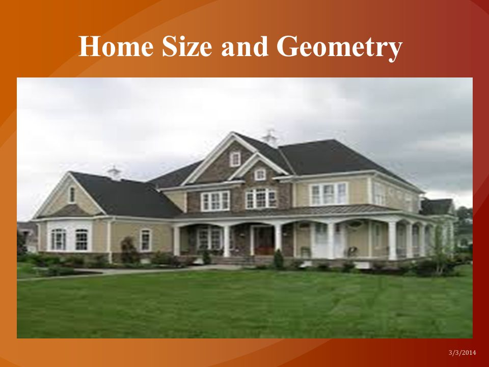 Home Size and Geometry 3/3/2014