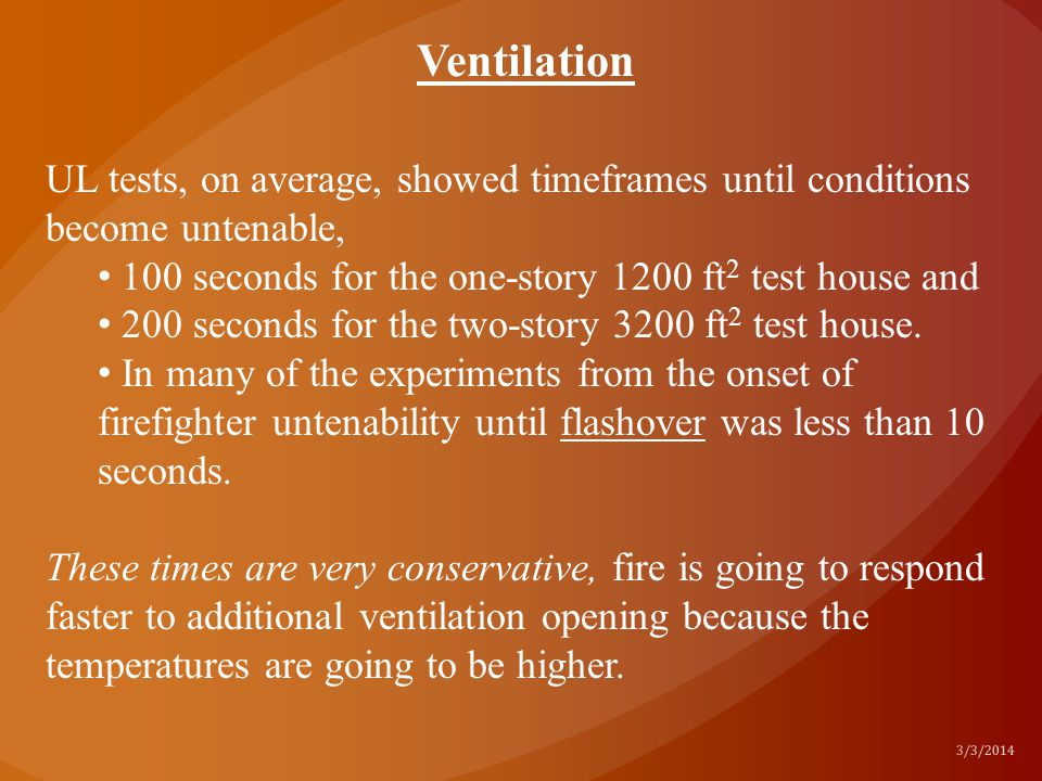 UL tests, on average, showed timeframes until conditions become untenable, 100 seconds for the one-story 1200 ft 2 test house and 200 seconds for the