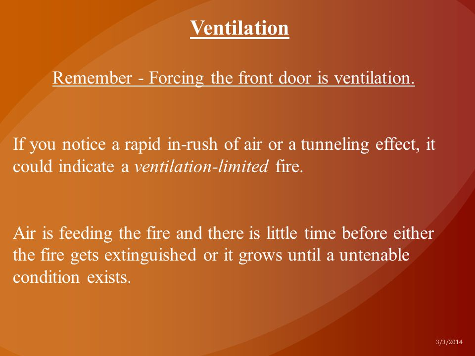 Remember - Forcing the front door is ventilation. If you notice a rapid in-rush of air or a tunneling effect, it could indicate a ventilation-limited