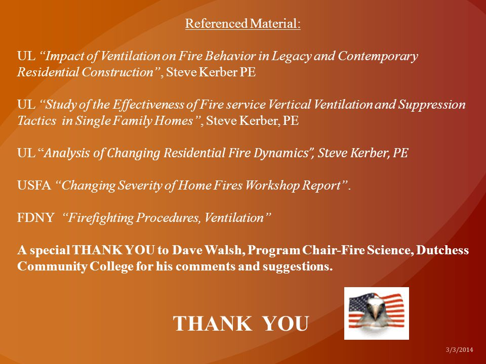 """THANK YOU Referenced Material: UL """"Impact of Ventilation on Fire Behavior in Legacy and Contemporary Residential Construction"""", Steve Kerber PE UL """"St"""