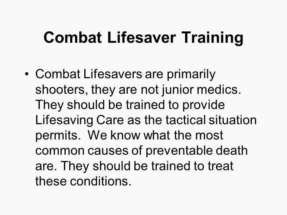 Combat Lifesaver Training Combat Lifesavers are primarily shooters, they are not junior medics.