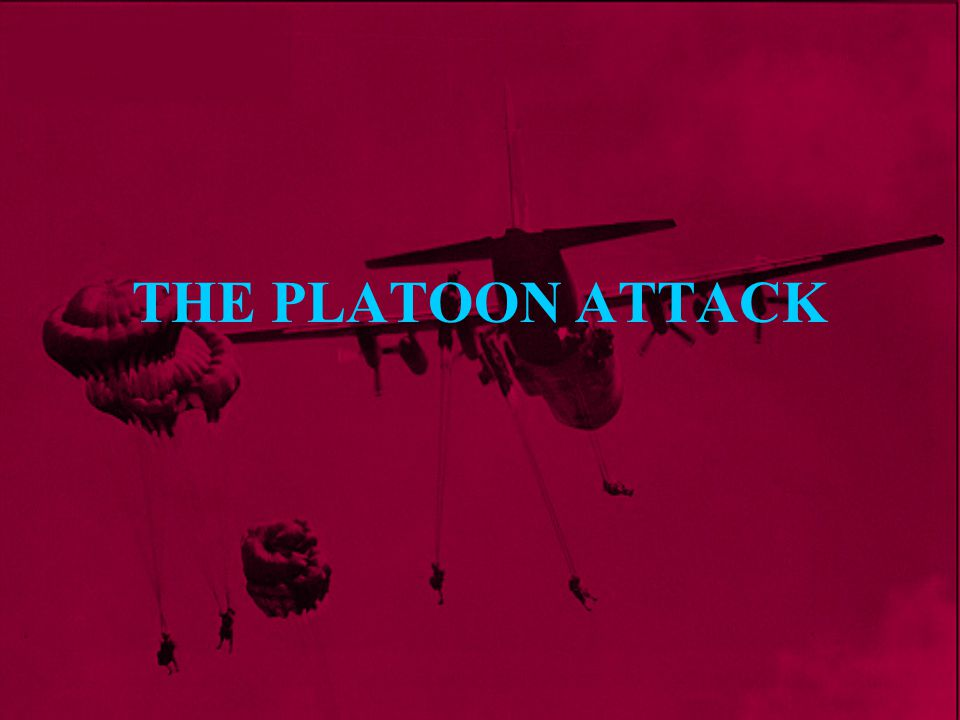 The Platoon Attack The Aim of this lesson Revision - Section Battle Drills Platoon Battle Drills Summary
