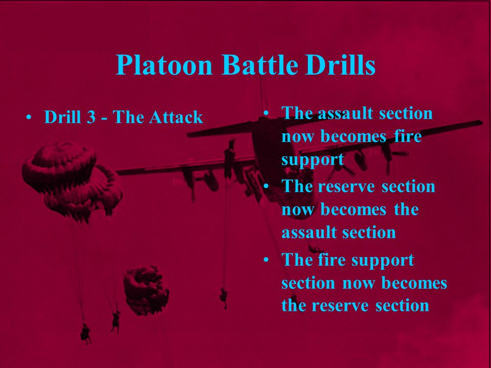 Platoon Battle Drills The assault section now becomes fire support The reserve section now becomes the assault section The fire support section now be