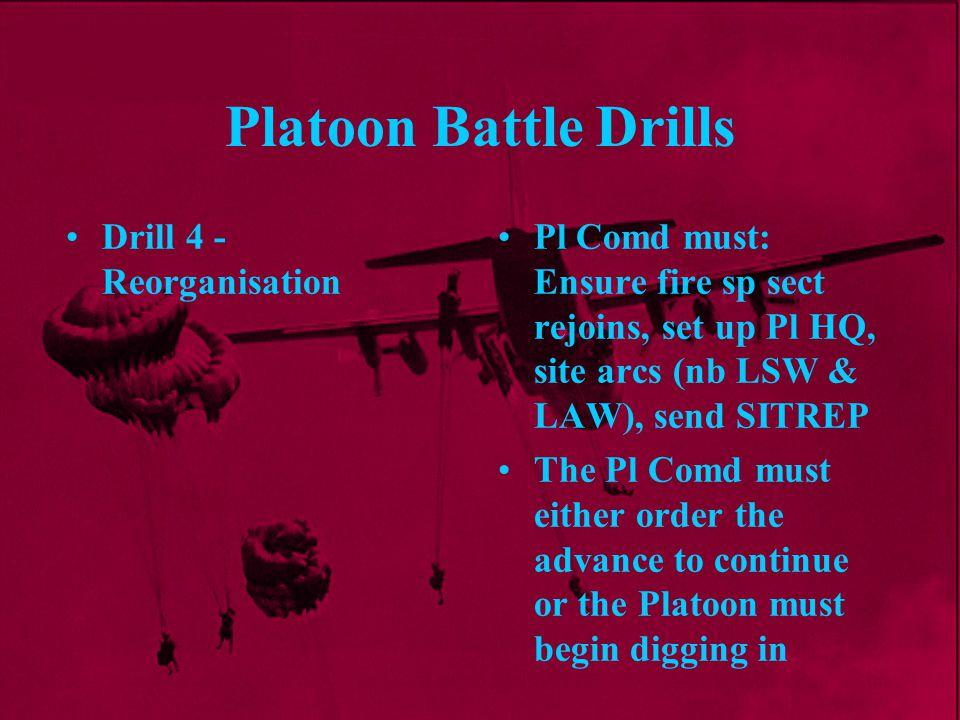 Platoon Battle Drills Pl Comd must: Ensure fire sp sect rejoins, set up Pl HQ, site arcs (nb LSW & LAW), send SITREP The Pl Comd must either order the