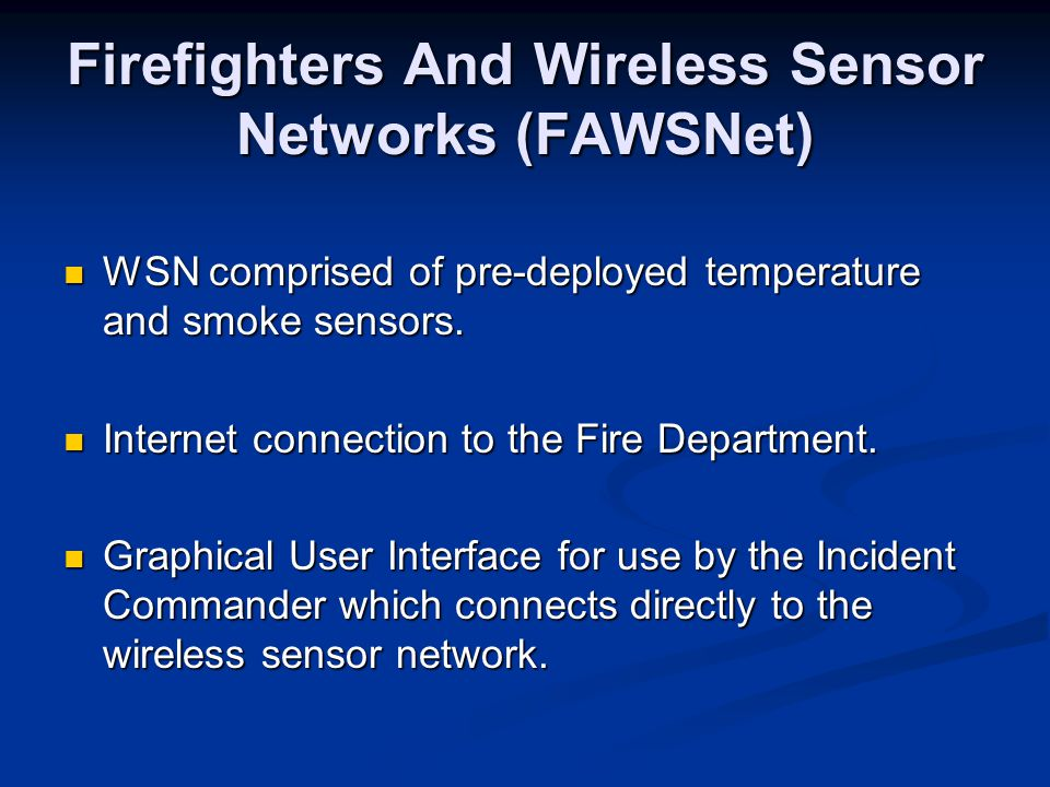 Firefighters And Wireless Sensor Networks (FAWSNet) WSN comprised of pre-deployed temperature and smoke sensors.