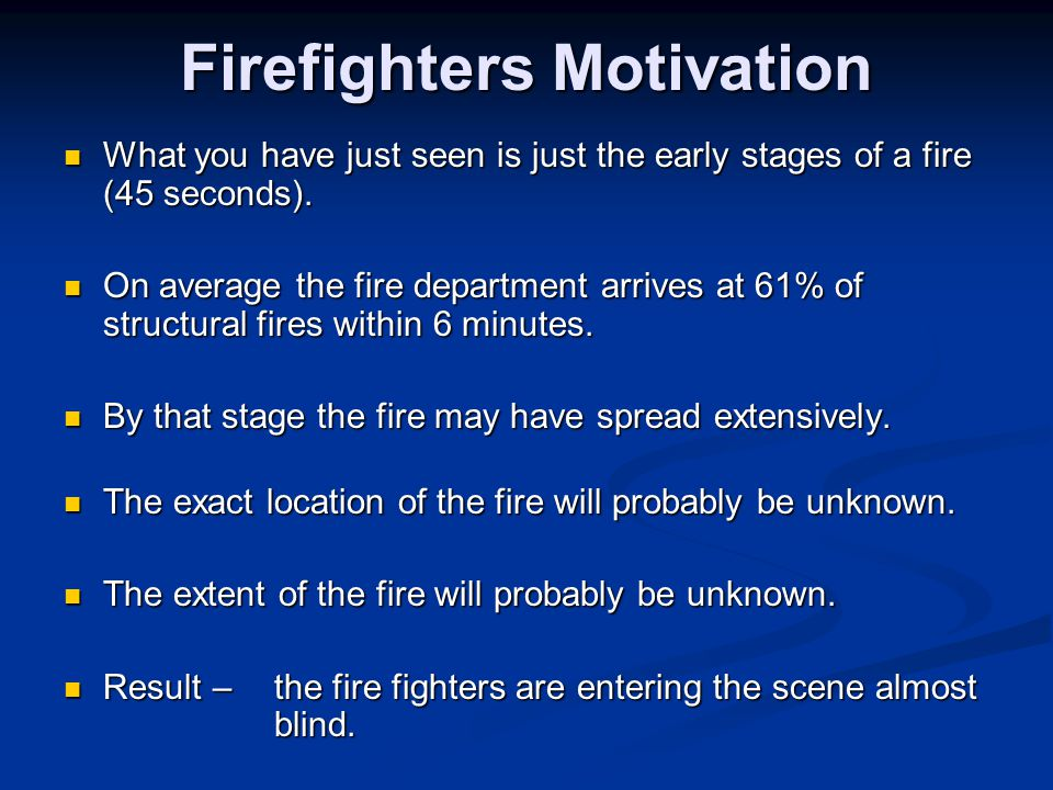 Firefighters Motivation What you have just seen is just the early stages of a fire (45 seconds).