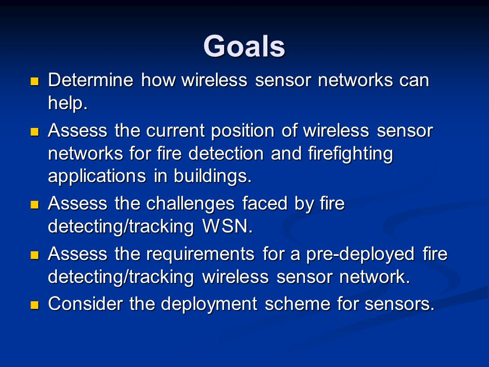 Goals Determine how wireless sensor networks can help.