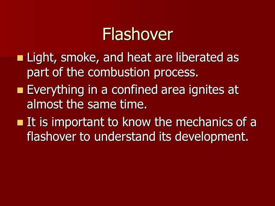 Flashover Light, smoke, and heat are liberated as part of the combustion process.
