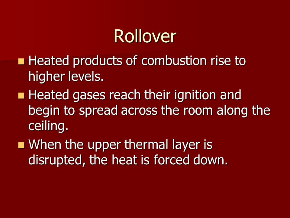 Rollover Heated products of combustion rise to higher levels.