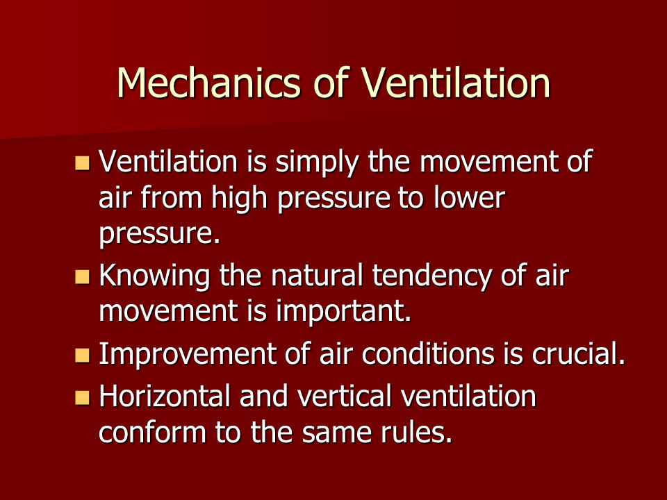 Mechanics of Ventilation Ventilation is simply the movement of air from high pressure to lower pressure.