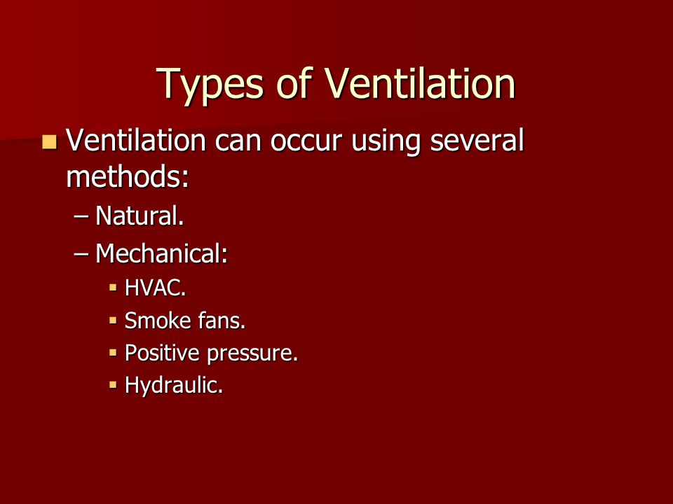Types of Ventilation Ventilation can occur using several methods: Ventilation can occur using several methods: –Natural.