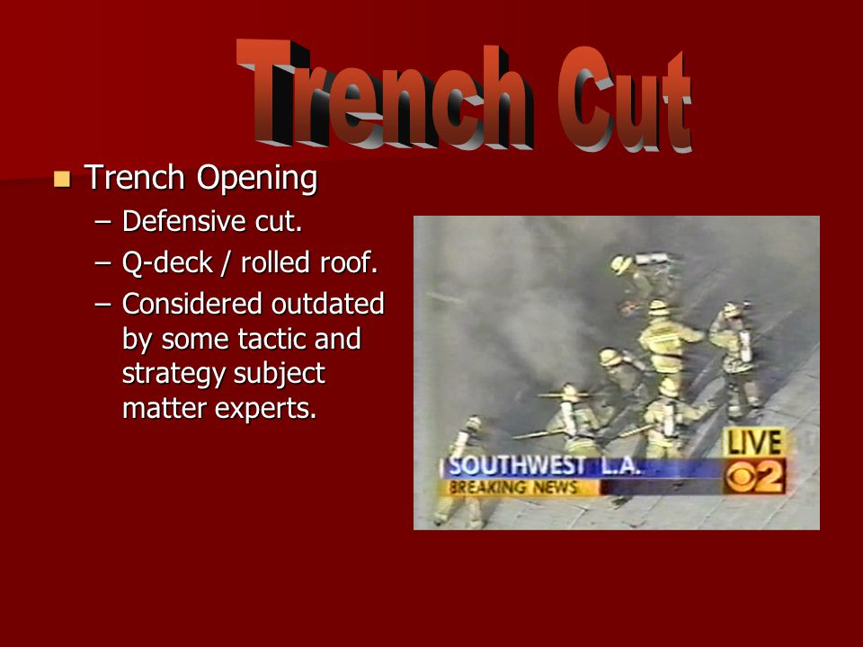 Trench Opening Trench Opening –Defensive cut.–Q-deck / rolled roof.