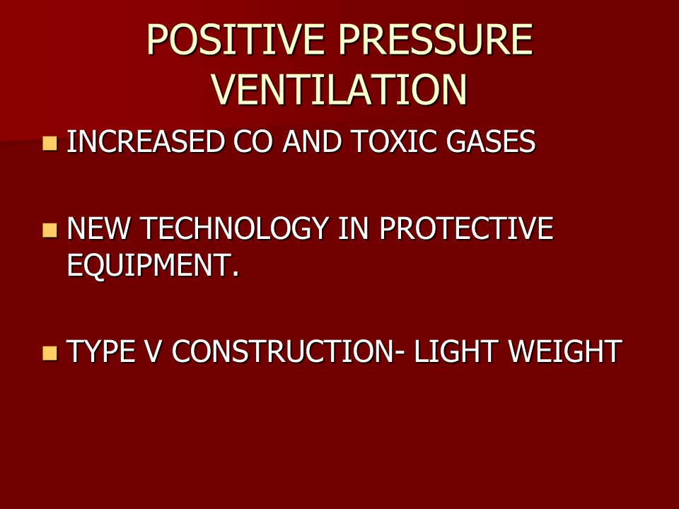 POSITIVE PRESSURE VENTILATION INCREASED CO AND TOXIC GASES INCREASED CO AND TOXIC GASES NEW TECHNOLOGY IN PROTECTIVE EQUIPMENT.