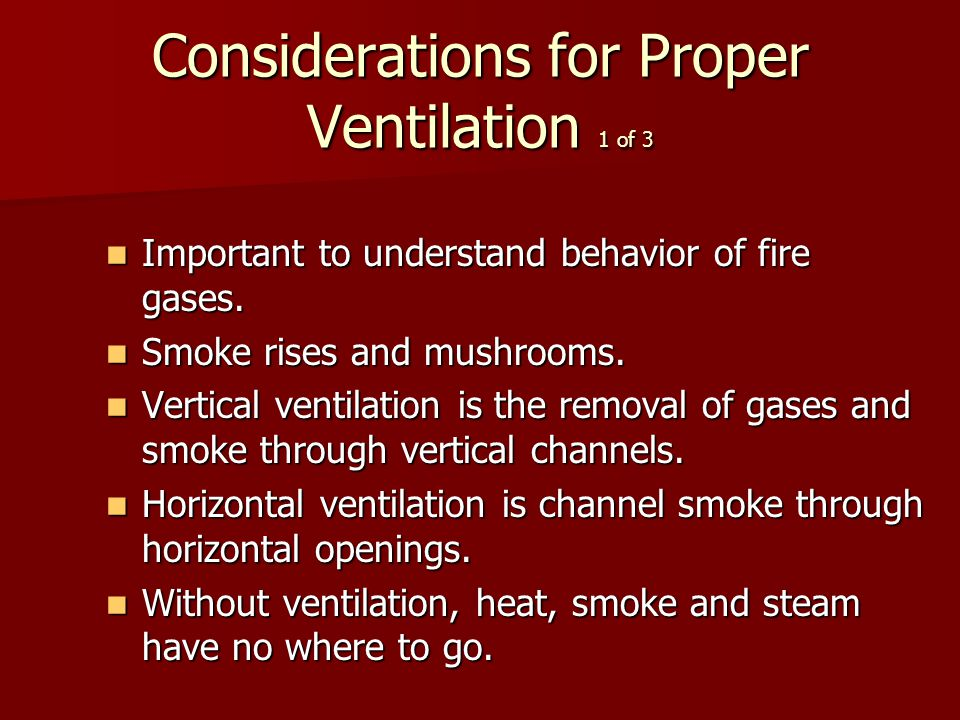 Considerations for Proper Ventilation 1 of 3 Important to understand behavior of fire gases.