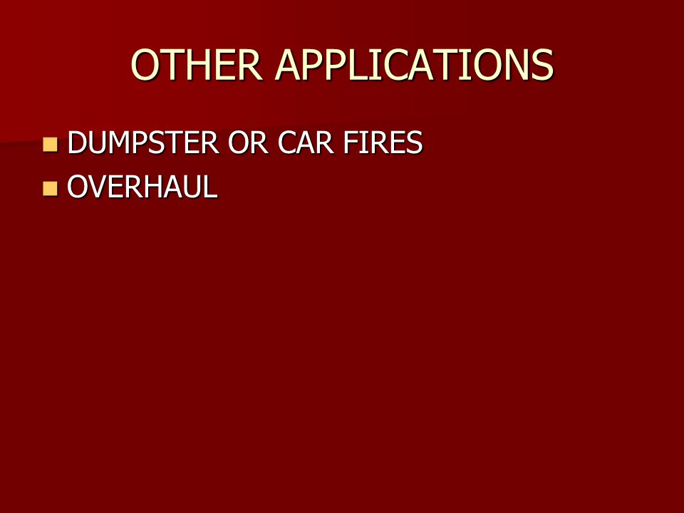 OTHER APPLICATIONS DUMPSTER OR CAR FIRES DUMPSTER OR CAR FIRES OVERHAUL OVERHAUL