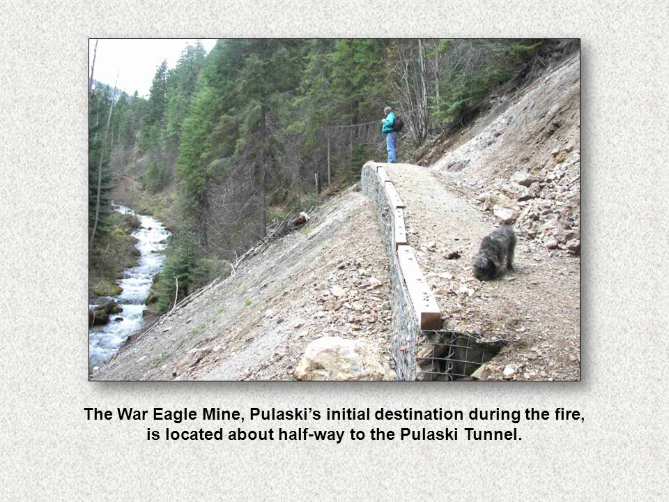 The War Eagle Mine, Pulaski's initial destination during the fire, is located about half-way to the Pulaski Tunnel.