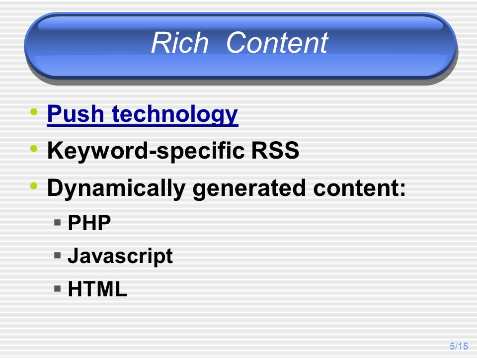 5/15 Rich Content Push technology Keyword-specific RSS Dynamically generated content:  PHP  Javascript  HTML