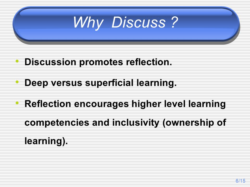 6/15 Why Discuss . Discussion promotes reflection.