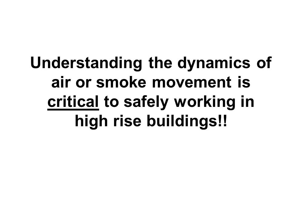 Understanding the dynamics of air or smoke movement is critical to safely working in high rise buildings!!