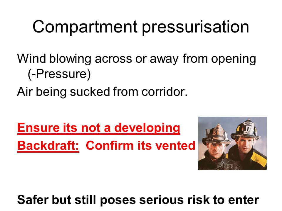 Compartment pressurisation Wind blowing across or away from opening (-Pressure) Air being sucked from corridor.