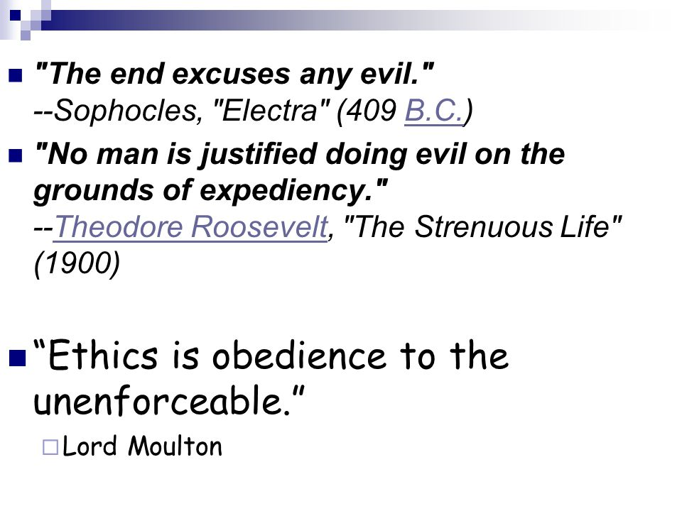 The end excuses any evil. --Sophocles, Electra (409 B.C.)B.C.