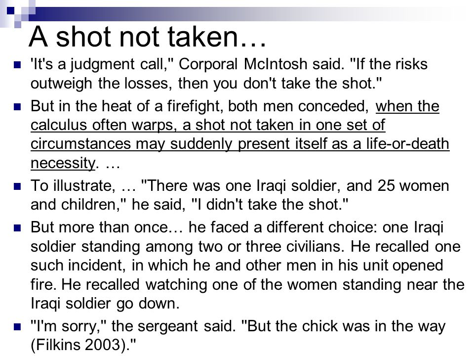 A shot not taken… It s a judgment call, Corporal McIntosh said.