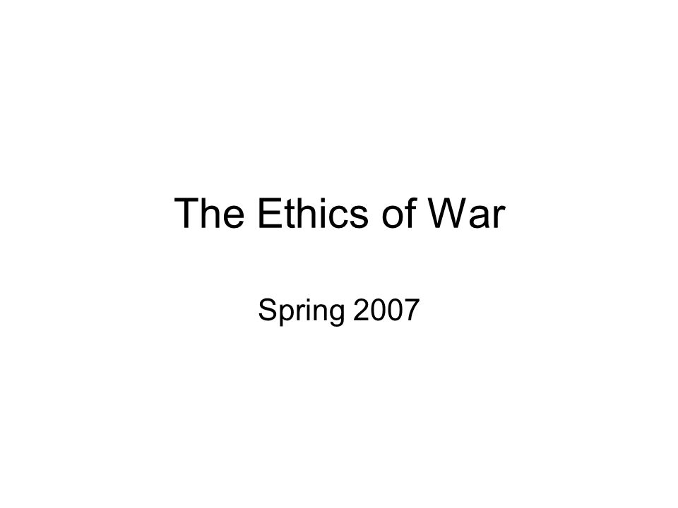 The Ethics of War Spring 2007