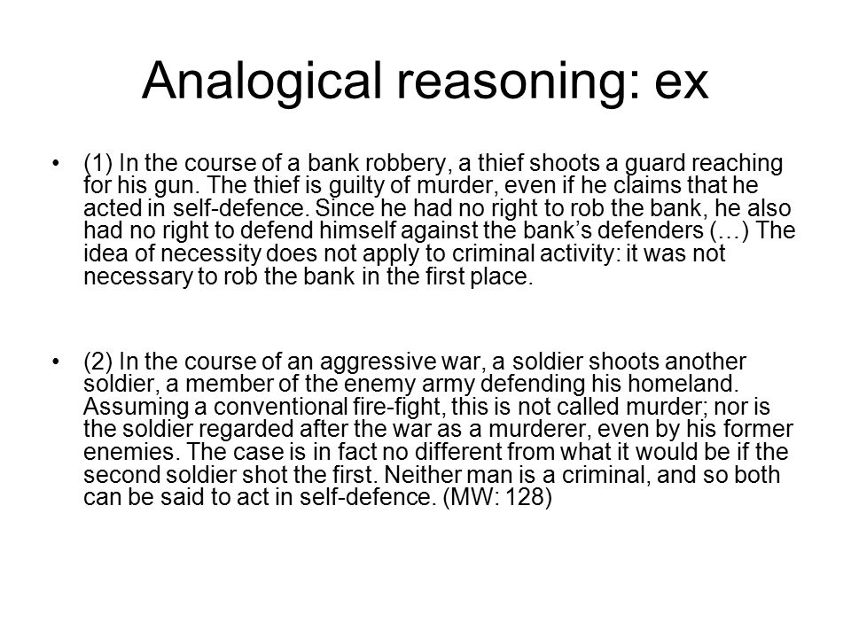 Analogical reasoning: ex (1) In the course of a bank robbery, a thief shoots a guard reaching for his gun.