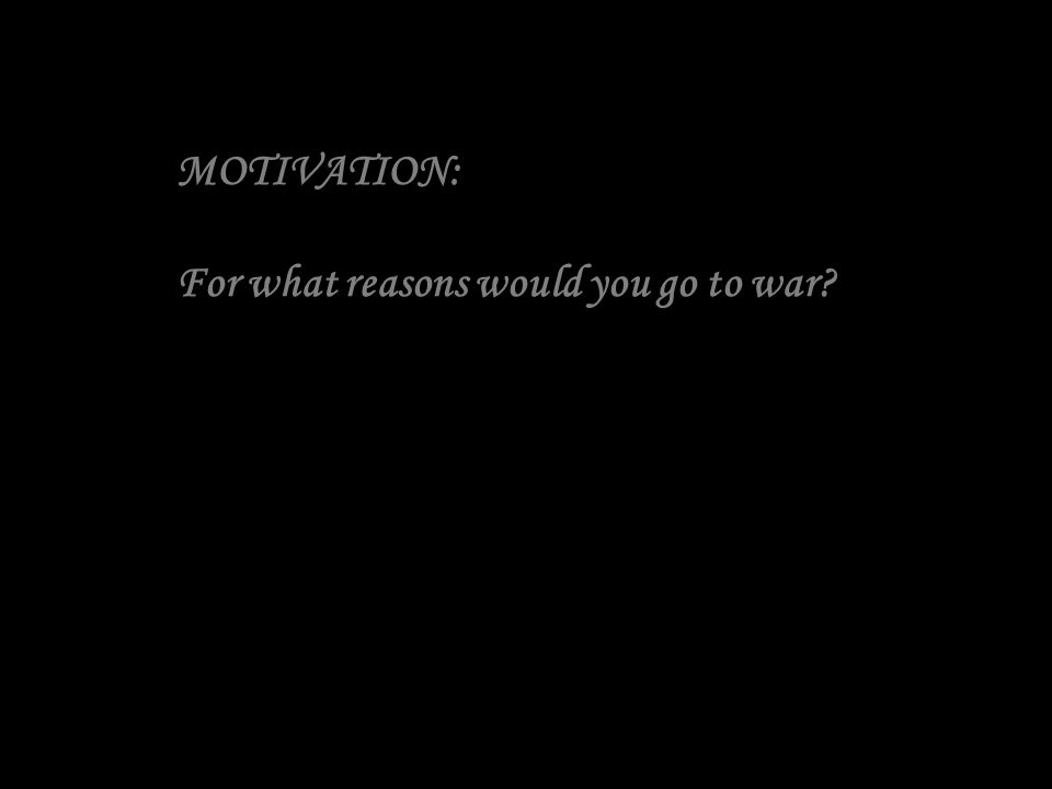 MOTIVATION: For what reasons would you go to war?