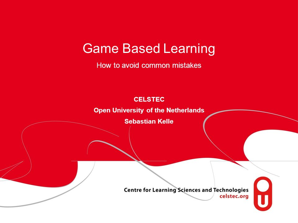 page 1 Game Based Learning How to avoid common mistakes CELSTEC Open University of the Netherlands Sebastian Kelle
