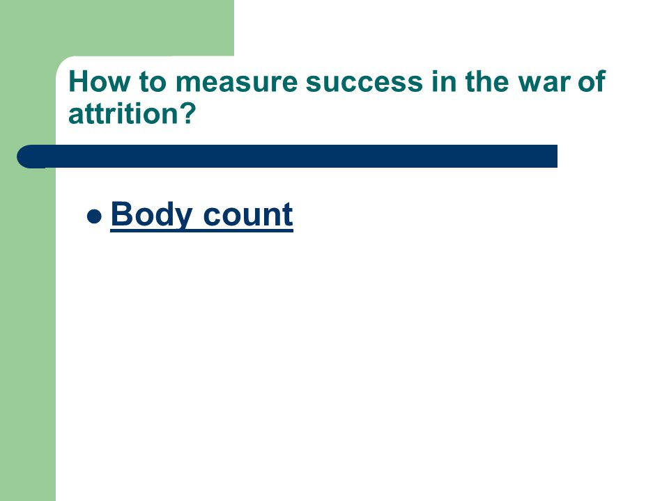How to measure success in the war of attrition? Body count