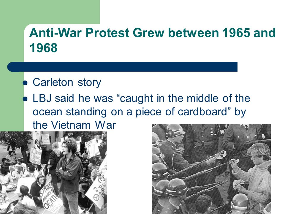 "Anti-War Protest Grew between 1965 and 1968 Carleton story LBJ said he was ""caught in the middle of the ocean standing on a piece of cardboard"" by the"