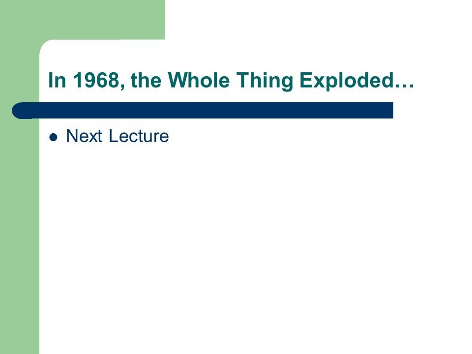 In 1968, the Whole Thing Exploded… Next Lecture
