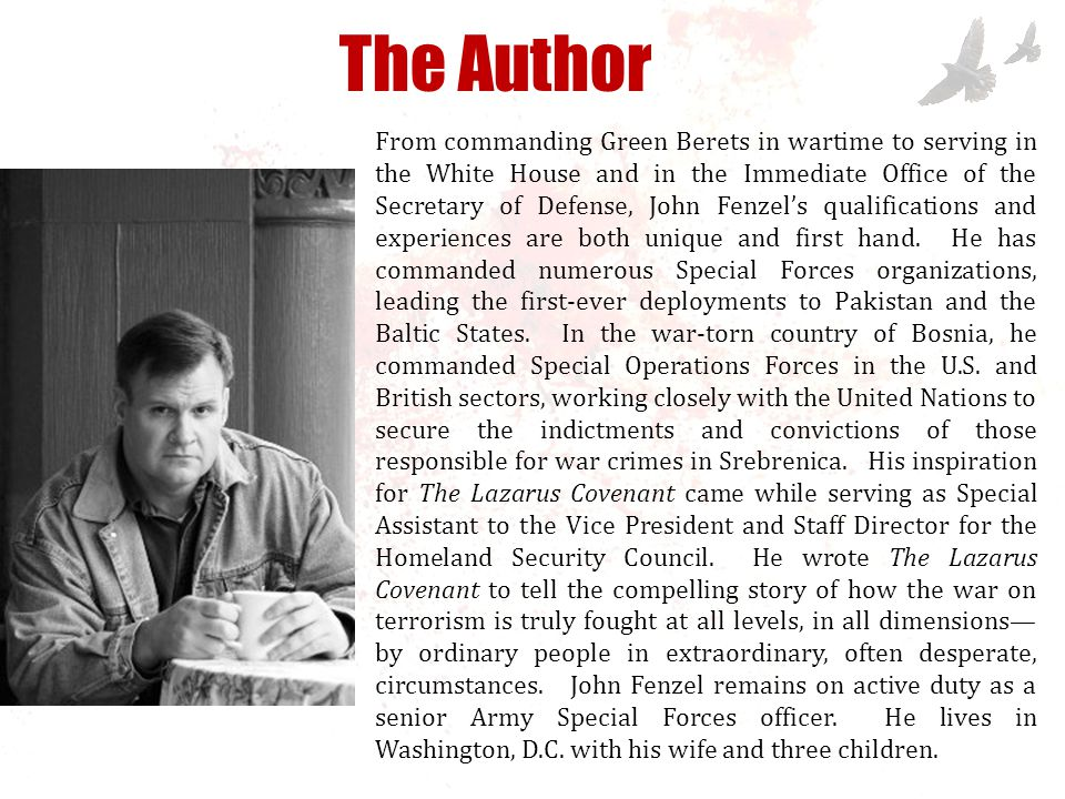 From commanding Green Berets in wartime to serving in the White House and in the Immediate Office of the Secretary of Defense, John Fenzel's qualifications and experiences are unique and first hand.