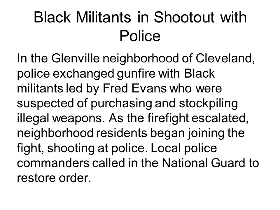Black Militants in Shootout with Police In the Glenville neighborhood of Cleveland, police exchanged gunfire with Black militants led by Fred Evans wh