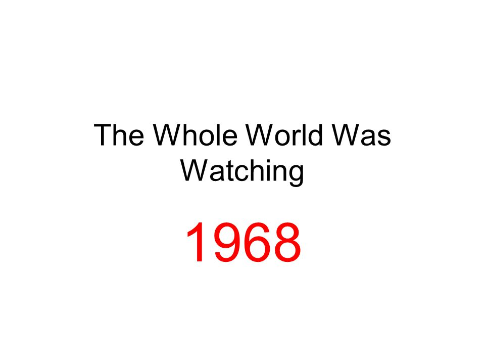 The Whole World Was Watching 1968
